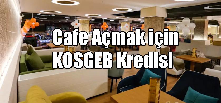 Cafe Açmak için KOSGEB Kredisi (Kahve Diyarı)