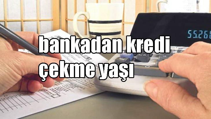 Bankadan Kredi Çekme Yaşı